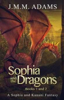Jmm Adams: Sophia and the Dragons Books 1 & 2, Buch