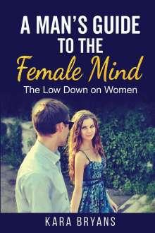 Kara Bryans: A Man's Guide  to the Female Mind, Buch