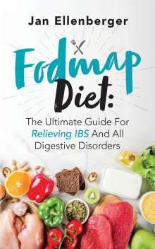 Jan Ellenberger: Fodmap Diet The Ultimate Guide For Relieving IBS And All Digestive Disorders, Buch