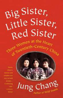 Jung Chang: Big Sister, Little Sister, Red Sister: Three Women at the Heart of Twentieth-Century China, Buch
