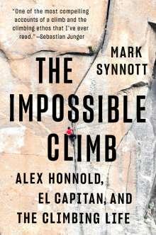 Mark Synnott: The Impossible Climb: Alex Honnold, El Capitan, and the Climbing Life, Buch