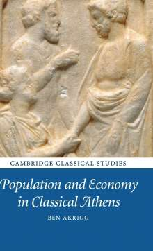 Ben Akrigg (University of Toronto): Population and Economy in Classical Athens, Buch