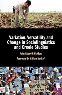 John Russell Rickford (Stanford University, California): Variation, Versatility and Change in Sociolinguistics and Creole Studies, Buch