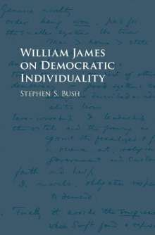 Stephen S. Bush (Brown University, Rhode Island): William James on Democratic Individuality, Buch