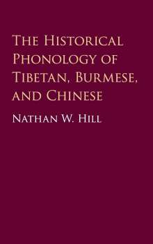 Nathan Hill: The Historical Phonology of Tibetan, Burmese, and Chinese, Buch