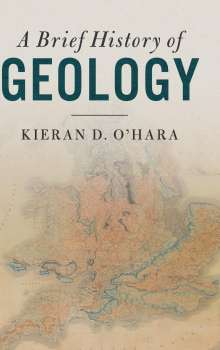 Kieran D. O'Hara: A Brief History of Geology, Buch