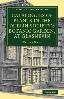 Walter Wade: Catalogues of Plants in the Dublin Society's Botanic Garden, at Glasnevin, Buch