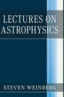 Steven Weinberg: Lectures on Astrophysics, Buch
