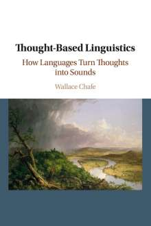 Wallace Chafe: Thought-Based Linguistics: How Languages Turn Thoughts Into Sounds, Buch