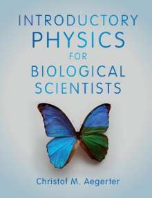 Christof M. Aegerter: Introductory Physics for Biological Scientists, Buch