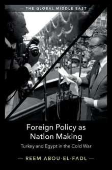 Reem Abou-El-Fadl (School of Oriental and African Studies, University of London): Foreign Policy as Nation Making, Buch