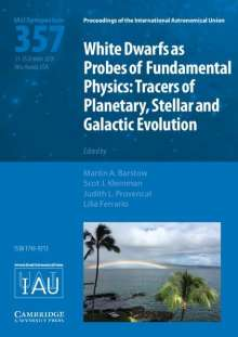 White Dwarfs as Probes of Fundamental Physics (Iau S357): Tracers of Planetary, Stellar and Galactic Evolution, Buch