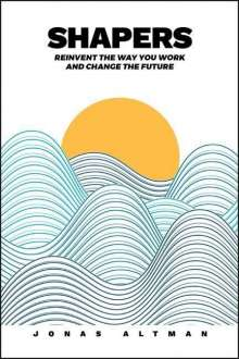 Jonas Altman: Shapers: Reinvent the Way You Work and Change the Future, Buch
