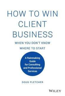 Doug Fletcher: How to Win Client Business When You Don't Know Where to Start, Buch