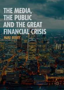 Mike Berry: The Media, the Public and the Great Financial Crisis, Buch