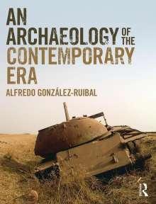 Alfredo Gonzalez-Ruibal: An Archaeology of the Contemporary Era, Buch