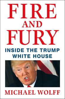 Michael Wolff: Fire and Fury: Inside the Trump White House, Buch