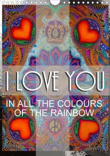 Ellie Perla: I LOVE YOU IN ALL THE COLOURS OF THE RAINBOW (Wall Calendar 2021 DIN A4 Portrait), Kalender