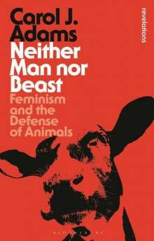 Carol J. Adams: Neither Man nor Beast, Buch