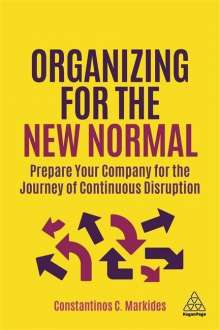 Constantinos C. Markides: Organizing for the New Normal: Prepare Your Company for the Journey of Continuous Disruption, Buch