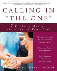 """Katherine Woodward Thomas: Calling in """"The One"""": 7 Weeks to Attract the Love of Your Life, Buch"""