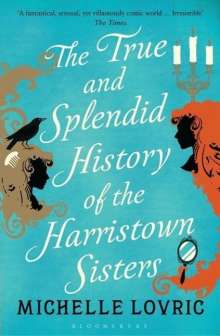 Michelle Lovric: The True and Splendid History of the Harristown Sisters, Buch