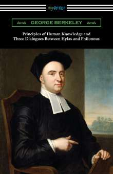 George Berkeley: Principles of Human Knowledge and Three Dialogues Between Hylas and Philonous, Buch