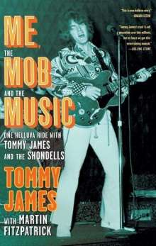 Tommy James: Me, the Mob, and the Music: One Helluva Ride with Tommy James and the Shondells, Buch