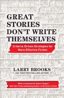 Larry Brooks: Great Stories Don't Write Themselves: Criteria-Driven Strategies for More Effective Fiction, Buch