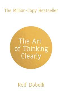 Rolf Dobelli: The Art of Thinking Clearly: Better Thinking, Better Decisions, Buch