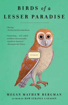 Megan Mayhew Bergman: Birds of a Lesser Paradise, Buch