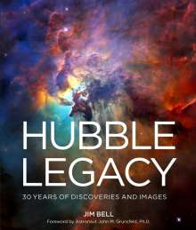 Jim Bell: Hubble Legacy: 30 Years of Discoveries and Images, Buch