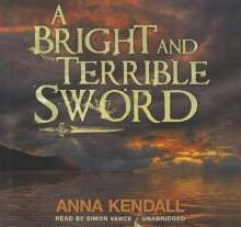 Anna Kendall: A Bright and Terrible Sword, CD
