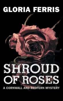Gloria Ferris: Shroud of Roses: A Cornwall and Redfern Mystery, Buch