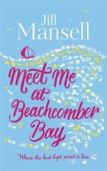 Jill Mansell: Meet Me at Beachcomber Bay: The feel-good bestseller to brighten your day, Buch