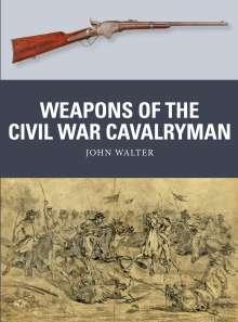 John Walter: Weapons of the Civil War Cavalryman, Buch