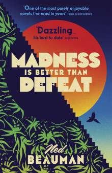 Ned Beauman: Madness is Better than Defeat, Buch