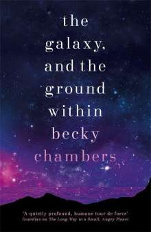 Becky Chambers: The Galaxy, and the Ground Within, Buch