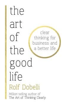 Rolf Dobelli: The Art of the Good Life, Buch
