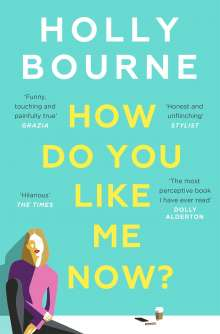 Holly Bourne: How Do You Like Me Now?, Buch