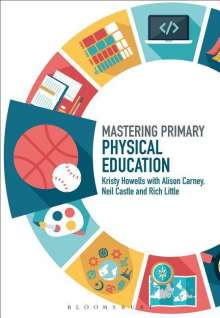 Kristy Howells (Canterbury Christ Church University, UK): Mastering Primary Physical Education, Buch