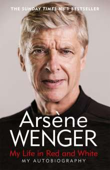 Arsene Wenger: My Life in Red and White, Buch