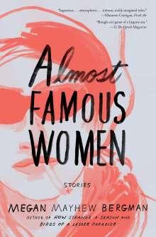 Megan Mayhew Bergman: Almost Famous Women: Stories, Buch