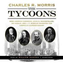 Charles R. Morris: The Tycoons: How Andrew Carnegie, John D. Rockefeller, Jay Gould, and J. P. Morgan Invented the American Supereconomy, CD