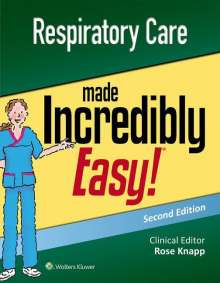 Rose Knapp: Respiratory Care Made Incredibly Easy (Incredibly Easy! Series®), Buch