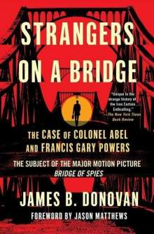 James Donovan: Strangers on a Bridge: The Case of Colonel Abel and Francis Gary Powers, Buch