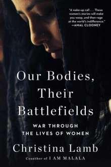 Christina Lamb: Our Bodies, Their Battlefields: War Through the Lives of Women, Buch