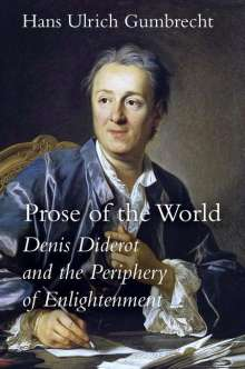 Hans Ulrich Gumbrecht: Prose of the World: Denis Diderot and the Periphery of Enlightenment, Buch