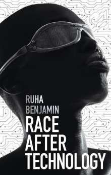 Ruha Benjamin: Race After Technology, Buch