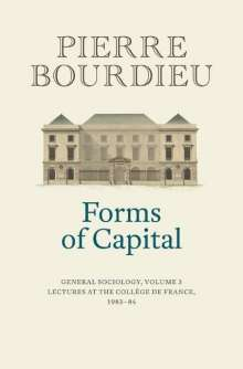 Pierre Bourdieu: Forms of Capital: General Sociology, Volume 3: Lectures at the Collège de France 1983 - 84, Buch